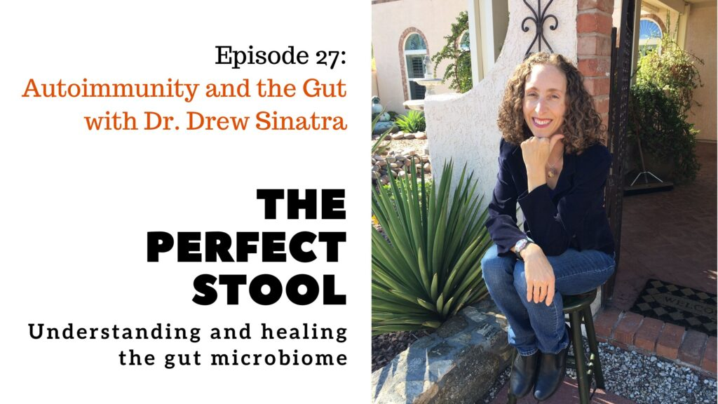 Autoimmunity and the Gut with Dr. Drew Sinatra