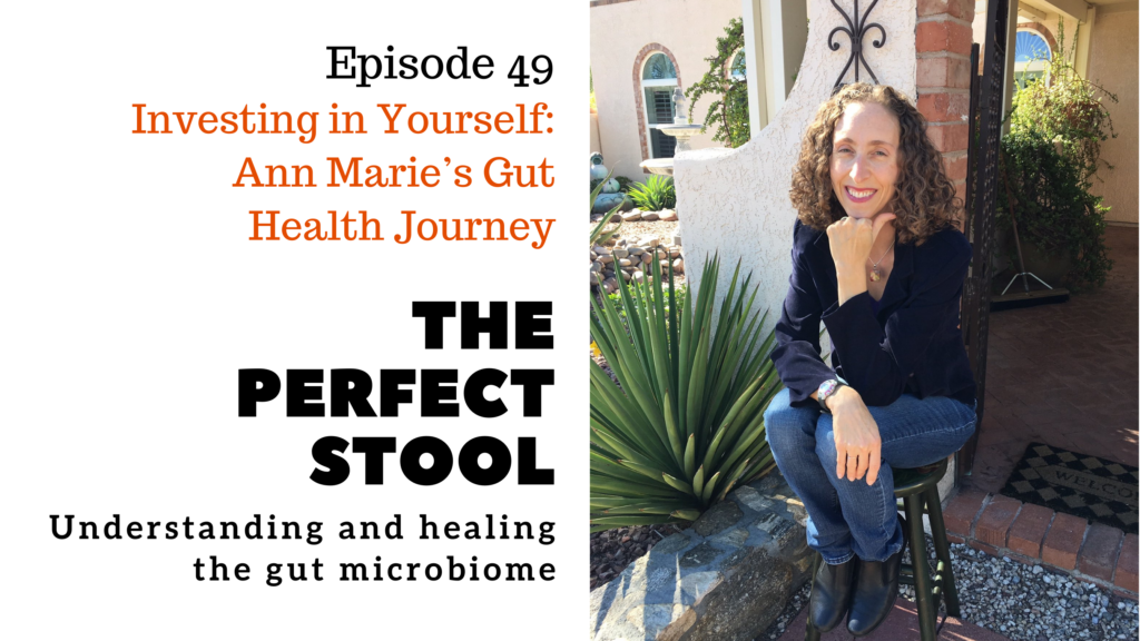 Episode 49: Investing in Yourself: Ann Marie's Gut Health Journey on The Perfect Stool podcast